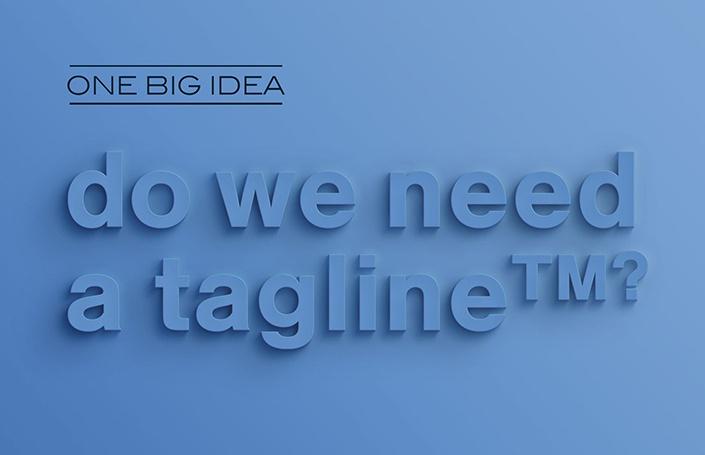 One Big Idea: Do We Need a Tagline?