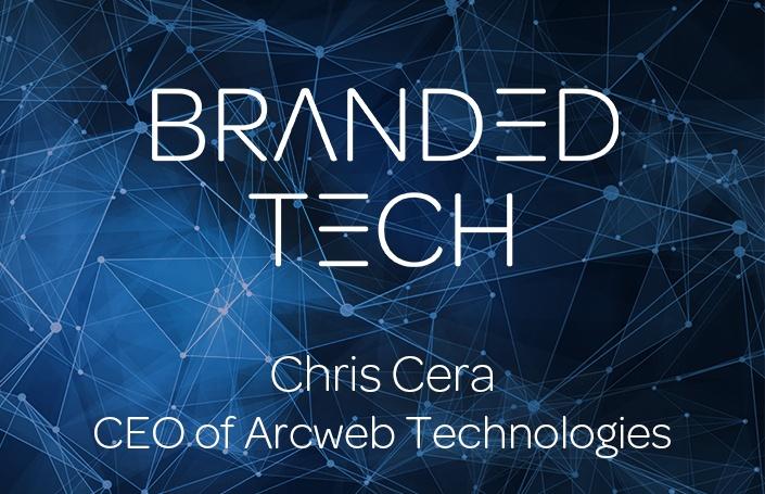 Branded Tech: Chris Cera, CEO of Arcweb Technologies