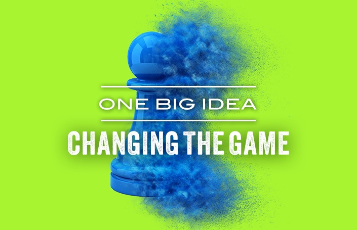 One Big Idea: Changing the Game