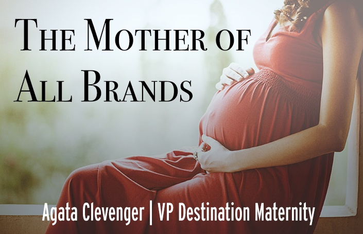 The Mother of All Brands: Agata Clevenger, Destination Maternity