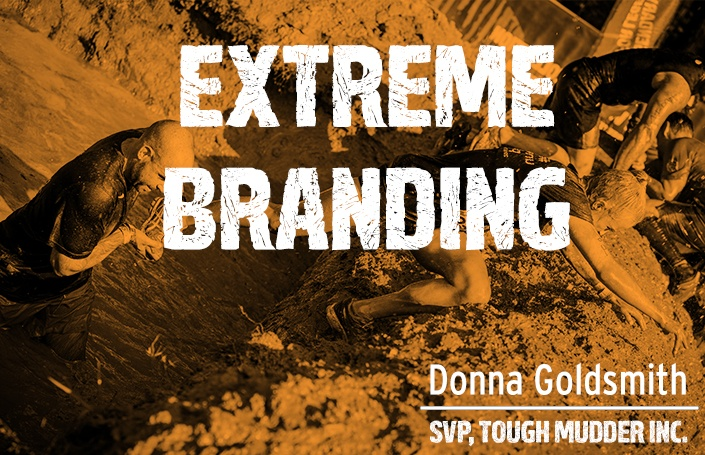 Extreme Branding: Donna Goldsmith - SVP of Tough Mudder Inc.