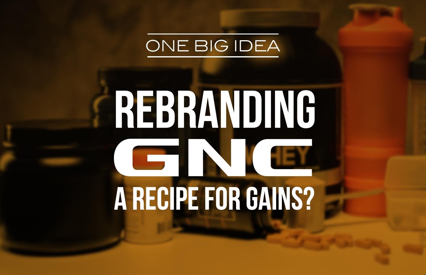 One Big Idea: Rebranding GNC, A Recipe for Gains?