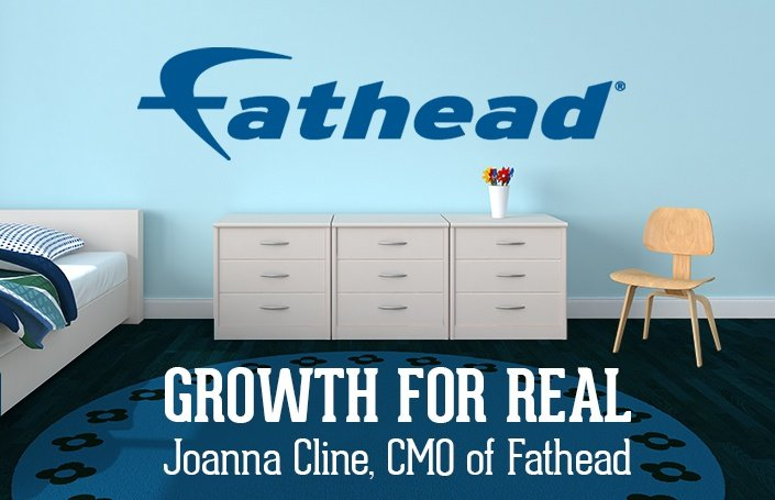 Joanna Cline, CMO of Fathead: Growth For Real