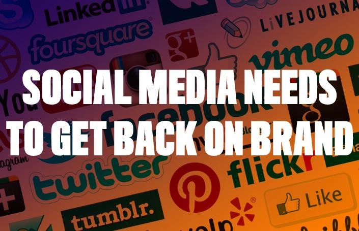 Social Media Needs to Get Back on Brand