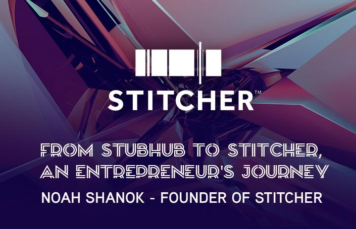 From StubHub to Stitcher, an Entrepreneur's Journey: Noah Shanok – Founder of Stitcher