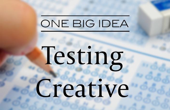 One Big Idea: Testing Creative