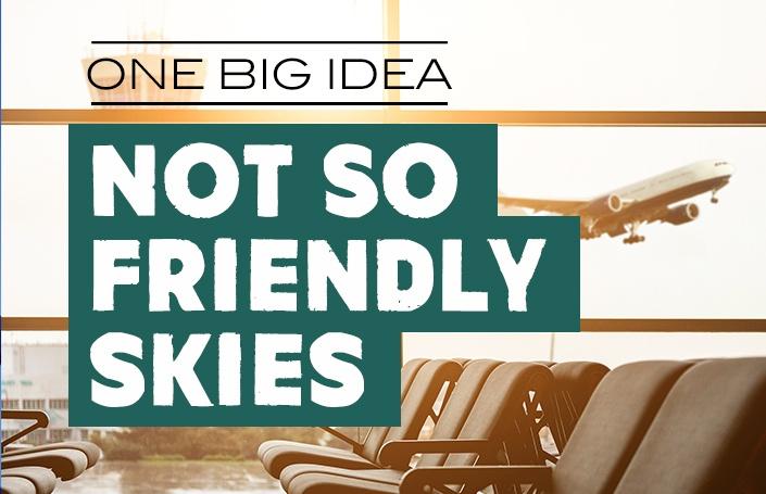One Big Idea: Not So Friendly Skies