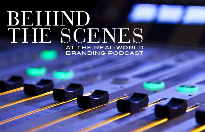 Behind the Scenes of the Real-World Branding Podcast