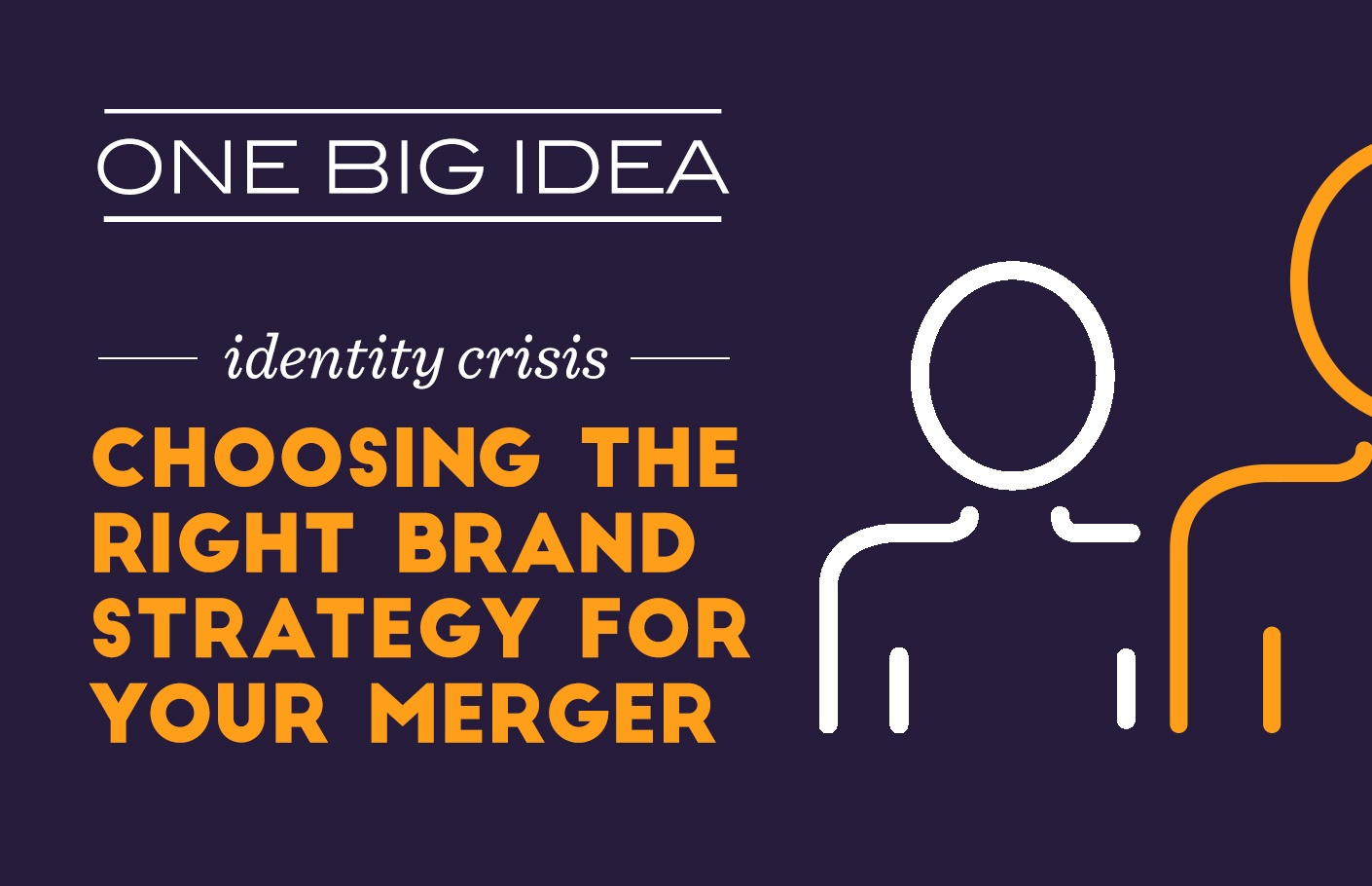 One Big Idea: Identity Crisis - Choosing the Right Brand Strategy for Your Merger