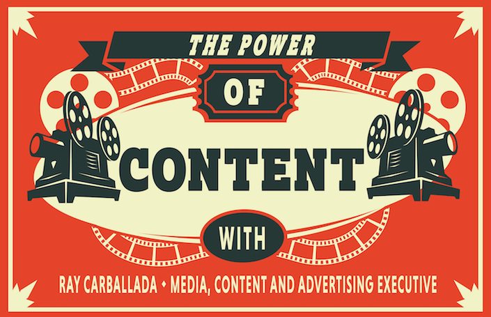 The Power of Content: Ray Carballada - Media, Content, and Advertising Executive