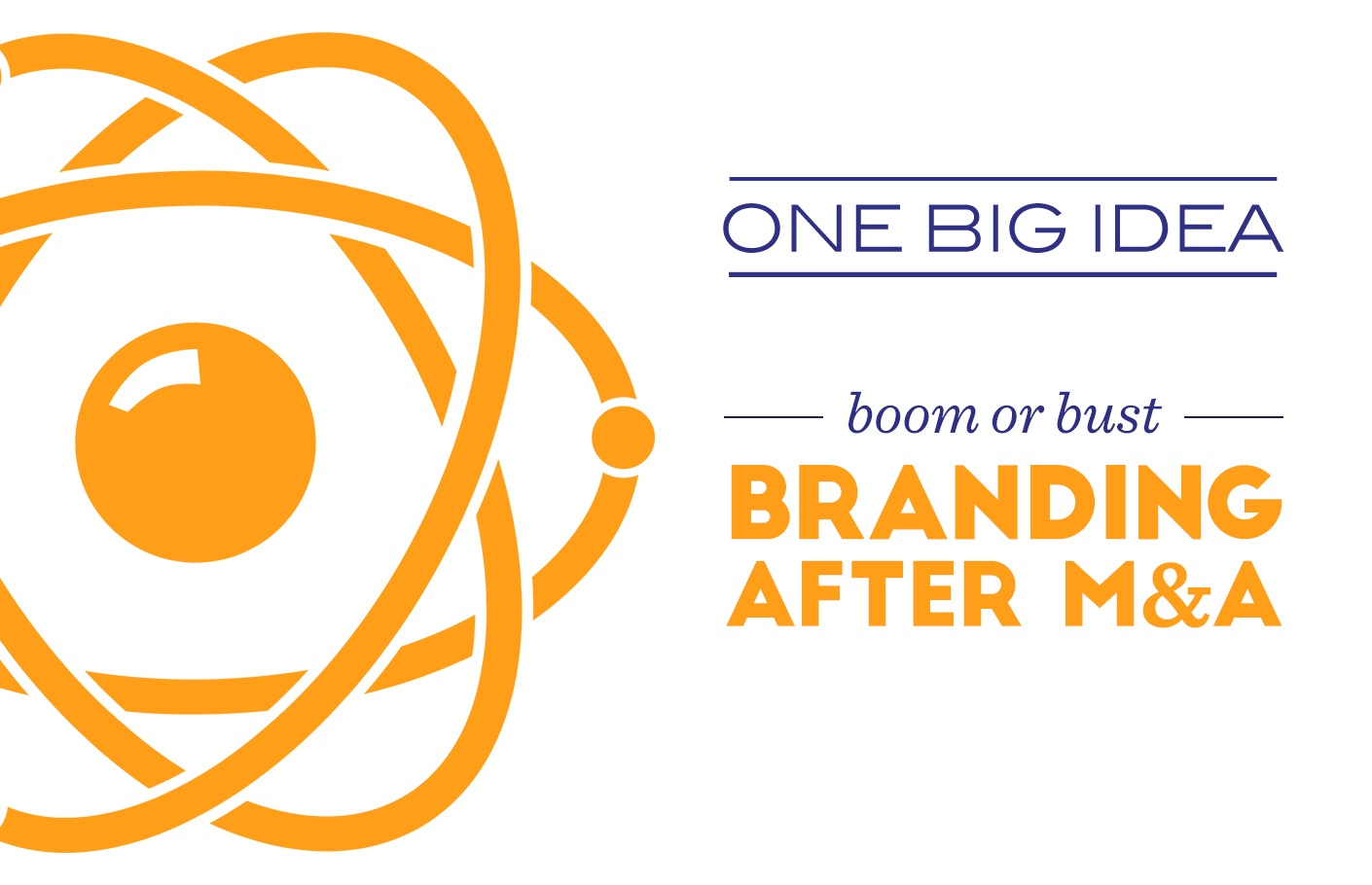 One Big Idea: Boom or Bust - Branding After M&A