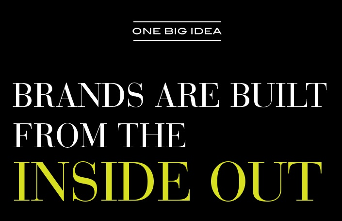 One Big Idea: Brands are Built from the Inside Out