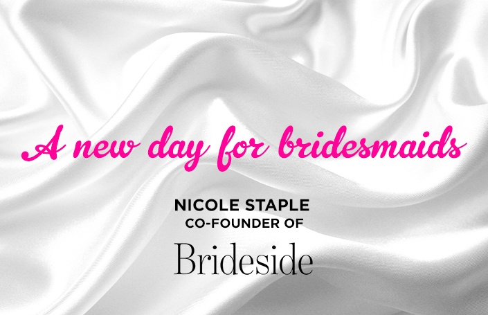A New Day for Bridesmaids: Nicole Staple, Co-Founder of Brideside