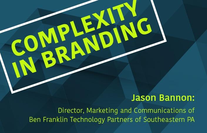 Complexity in Branding: Jason Bannon- Ben Franklin Technology Partners