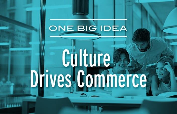 One Big Idea: Culture Drives Commerce