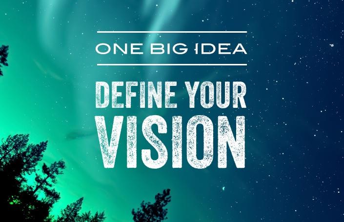 One Big Idea: Define Your Vision