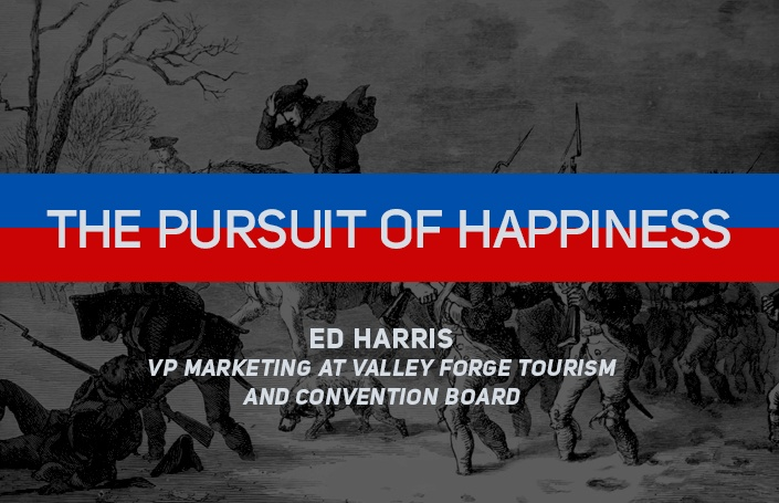 The Pursuit of Happiness: Ed Harris, VP Marketing at the Valley Forge Tourism and Convention Board