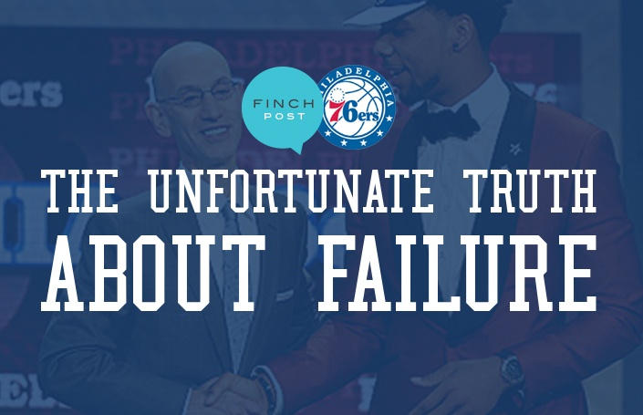 The Unfortunate Truth About Failure (The Current State of the 76ers)