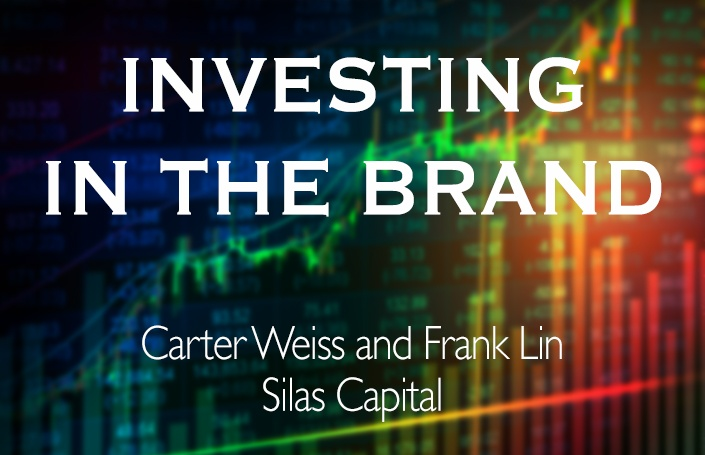 Investing in the Brand - Carter Weiss and Frank Lin, Silas Capital