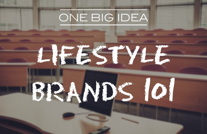 One Big Idea: Lifestyle Brands 101
