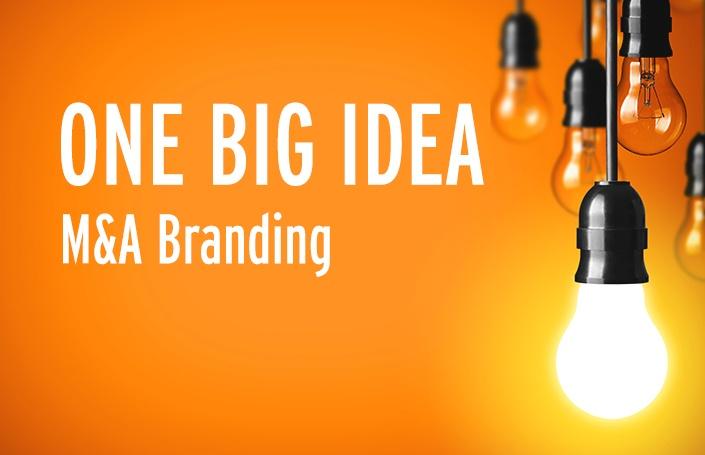 One Big Idea: M&A Branding