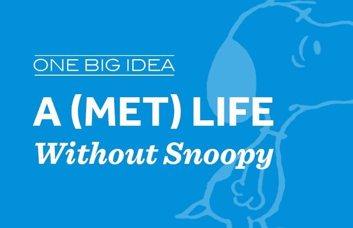 One Big Idea: A (Met) Life Without Snoopy