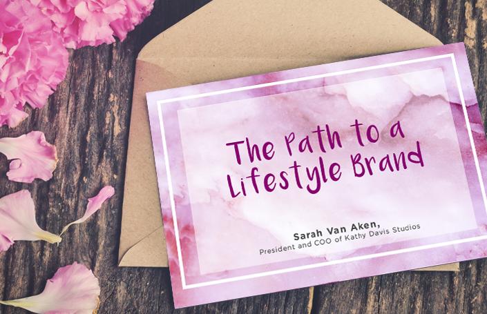The Path to a Lifestyle Brand: Sarah Van Aken, President and COO of Kathy Davis Studios
