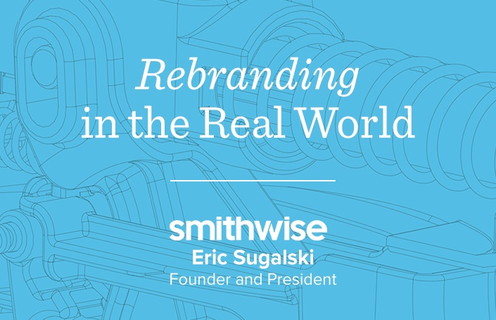 Rebranding in the Real World: Eric Sugalski, Founder and President of Smithwise