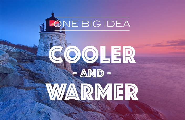 One Big Idea: Cooler and Warmer