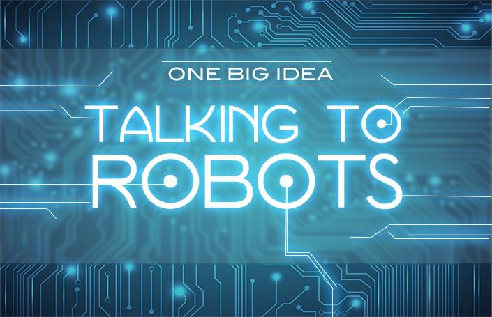 One Big Idea: Talking to Robots