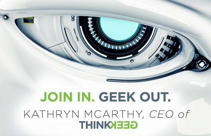 Join in. Geek out. Katy McCarthy, CEO of ThinkGeek