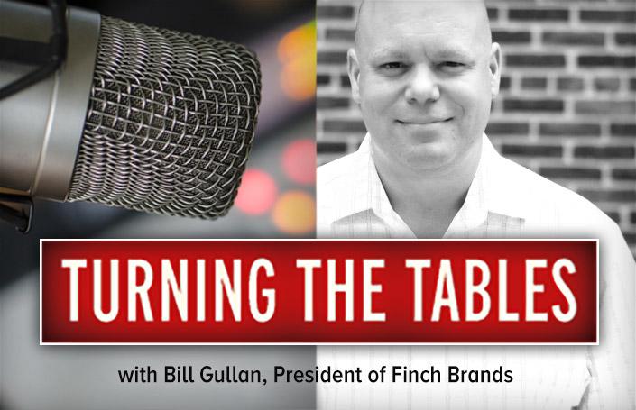 Turning the Tables: Bill Gullan, President of Finch Brands